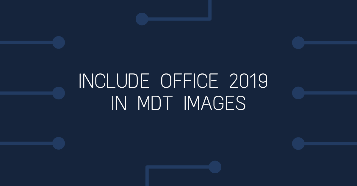 Office 2019 in MDT Image - Bedford Digital Technology Solutions